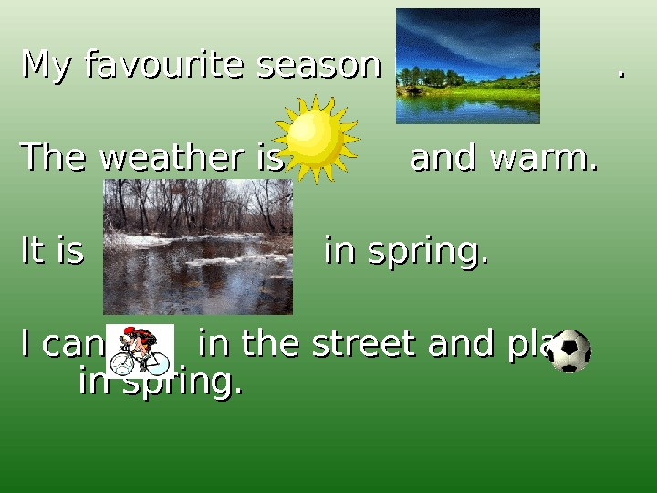 My favourite season is       . . The weather is