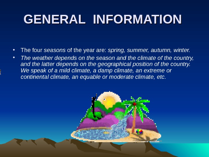 GENERALINFORMATION • The four seasons of the year are:  spring, summer, autumn, winter.