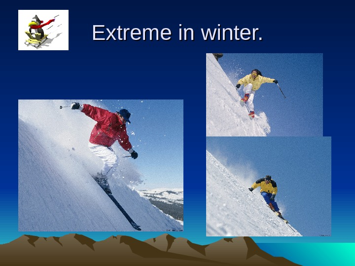 Extreme in winter.
