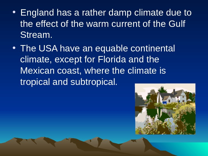 • England has a rather damp climate due to the effect of the warm