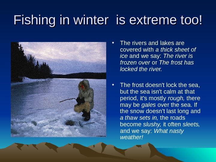 Fishing in winter is extreme too! • The rivers and lakes are covered with