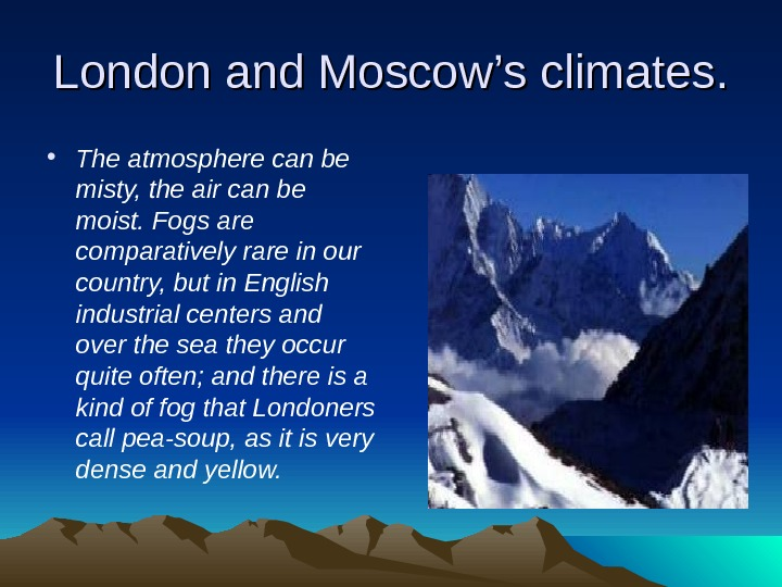 London and Moscow's climates.  • The atmosphere can be misty, the air can