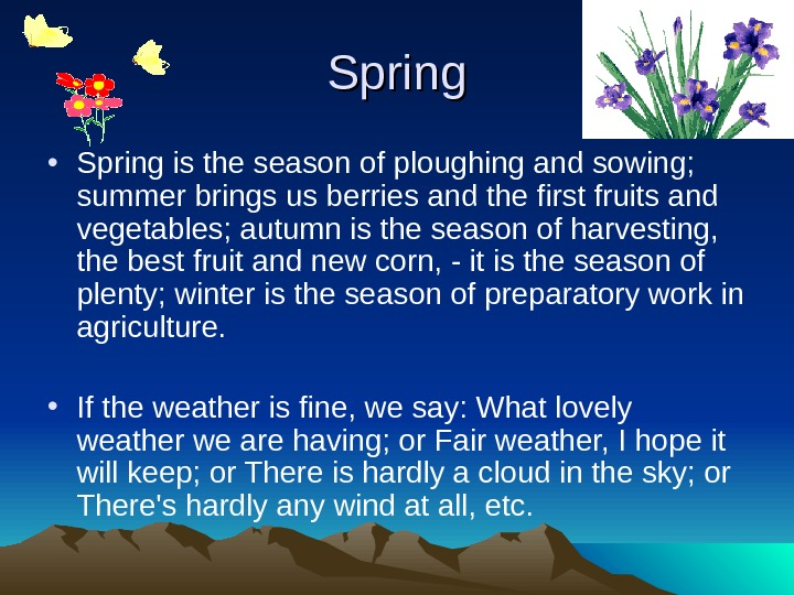 Spring • Spring is the season of ploughing and sowing;  summer brings us