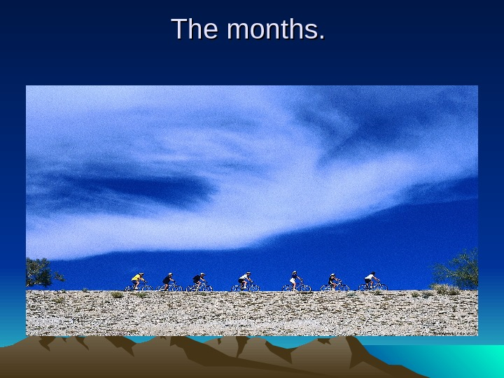The months.