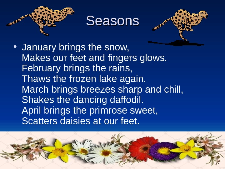 Seasons • January brings the snow,  Makes our feet and fingers glows.