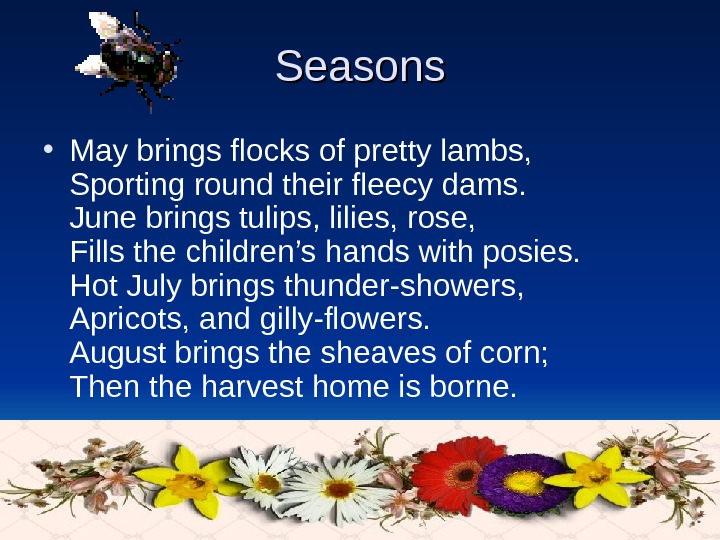 Seasons • May brings flocks of pretty lambs,  Sporting round their fleecy dams.