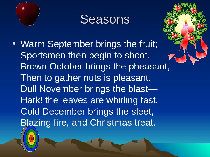 Seasons • Warm September brings the fruit;  Sportsmen then begin to shoot. Brown