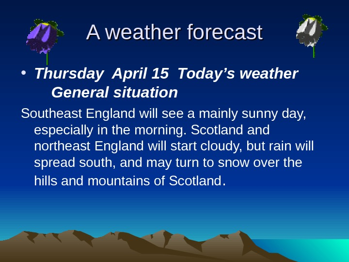 A weather forecast • Thursday April 15 Today's weather  General situation Southeast England