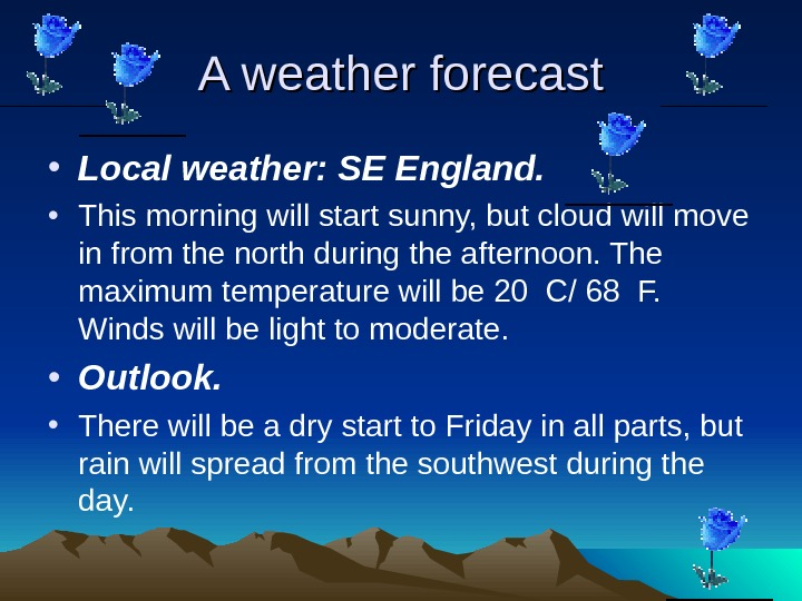 A weather forecast • Local weather: SE England.  • This morning will start