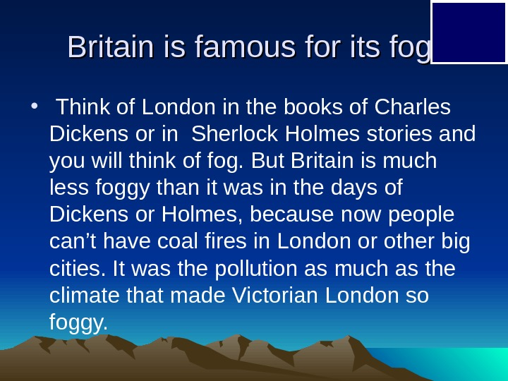 Britain is famous for its fog.  •  Think of London in the
