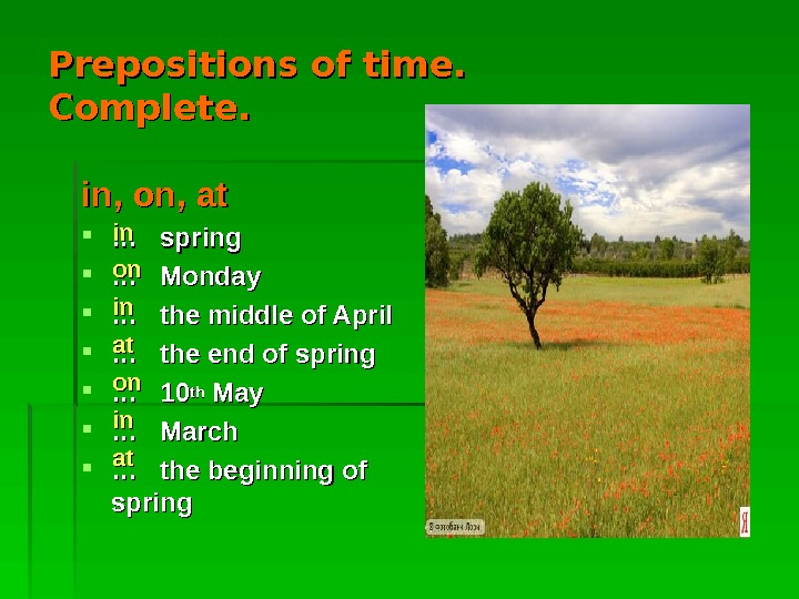 Prepositions of time. Complete. in, on, at …  …  spring …