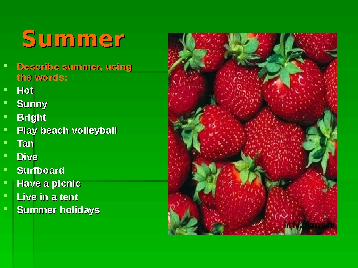 Summer Describe summer, using the words : :  Hot Sunny Bright Play beach