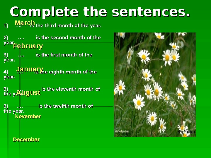 Complete the sentences.  1) ….  is the third month of the year.