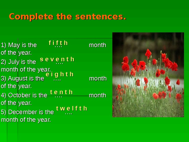 Complete the sentences.  1) May is the   ….