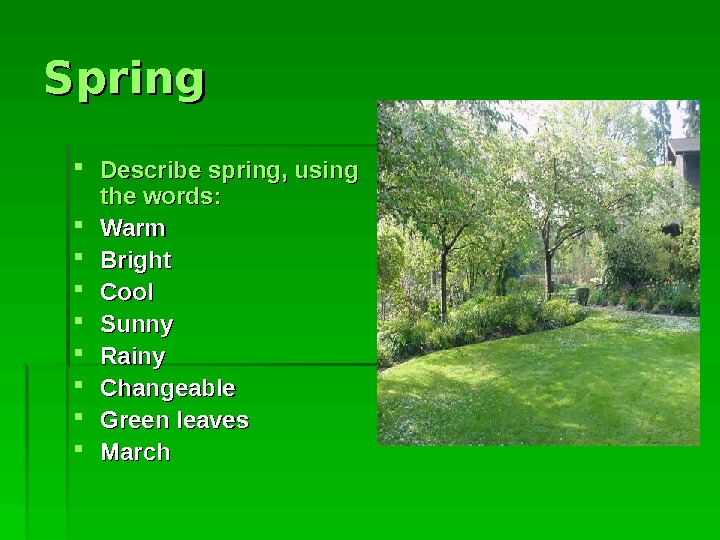 Spring Describe spring, using the words : :  Warm Bright Cool Sunny Rainy