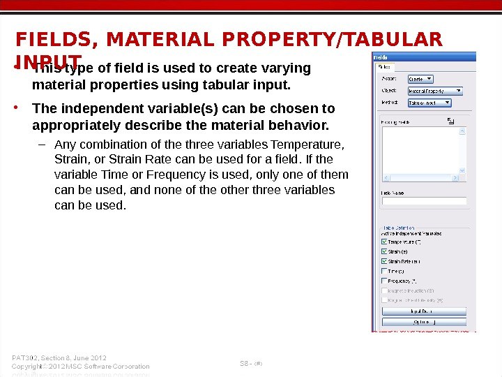 • This type of field is used to create varying material properties using tabular input.