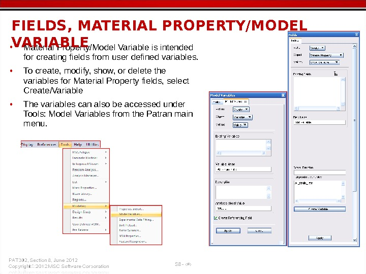 • Material Property/Model Variable is intended for creating fields from user defined variables.  •