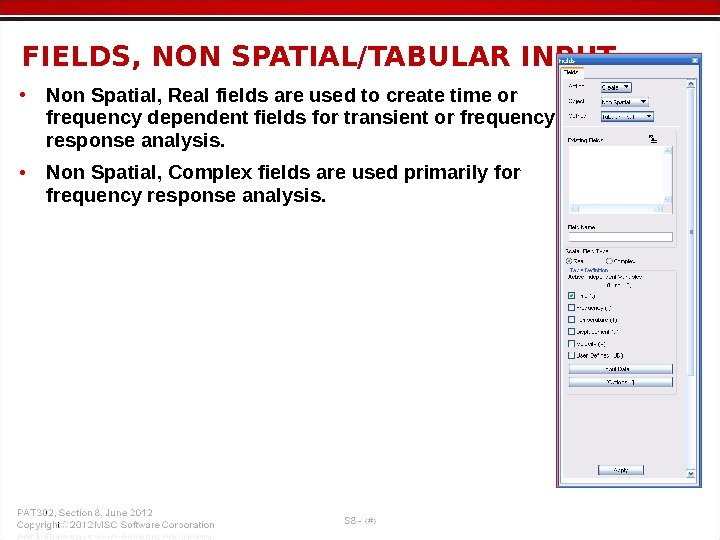 • Non Spatial, Real fields are used to create time or frequency dependent fields for