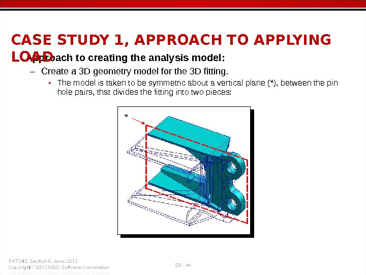 • Approach to creating the analysis model: – Create a 3 D geometry model for
