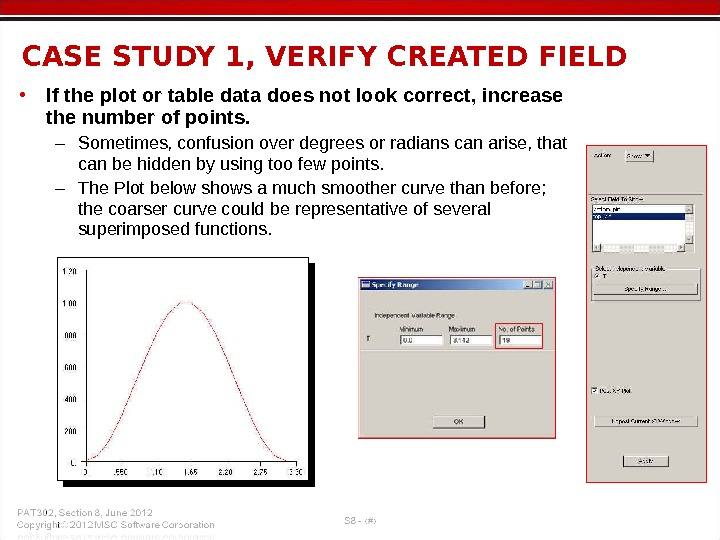 • If the plot or table data does not look correct, increase the number of