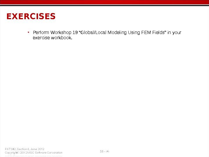 "• Perform Workshop 19 ""Global/Local Modeling Using FEM Fields"" in your exercise workbook. EXERCISES"