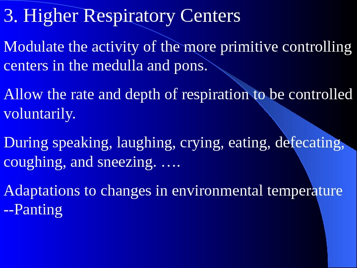 3. Higher Respiratory Centers Modulate the activity of the more primitive controlling centers in