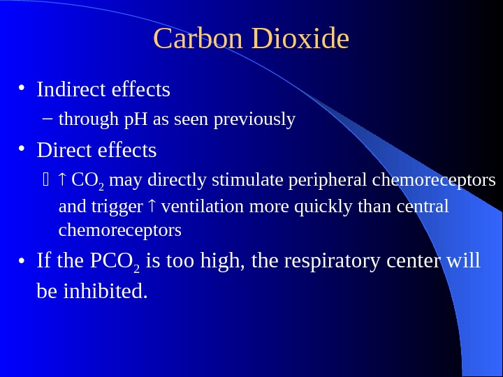 Carbon Dioxide • Indirect effects – through p. H as seen previously • Direct