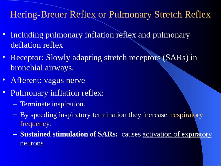 Hering-Breuer Reflex or Pulmonary Stretch Reflex • Including pulmonary inflation reflex and pulmonary deflation
