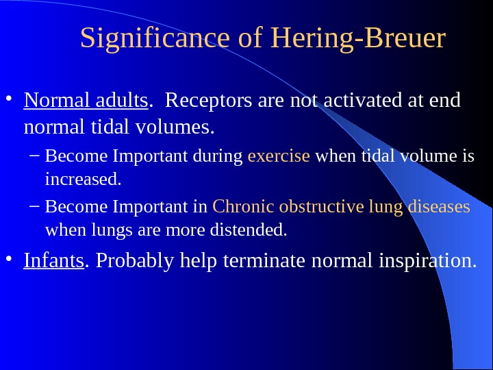 Significance of Hering-Breuer • Normal adults.  Receptors are not activated at end normal