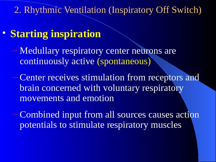 2. Rhythmic Ventilation (Inspiratory Off Switch) • Starting inspiration – Medullary respiratory center neurons