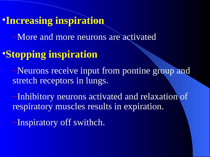 • Increasing inspiration – More and more neurons are activated • Stopping inspiration –