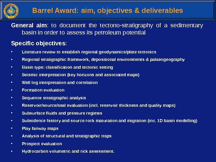 Barrel Award: aim, objectives & deliverables General aim :  to document the tectono-stratigraphy of