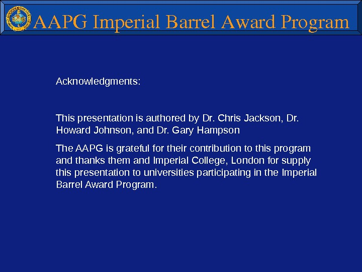 AAPGImperial. Barrel. Award. Program Acknowledgments: This presentation is authored by Dr. Chris Jackson, Dr.