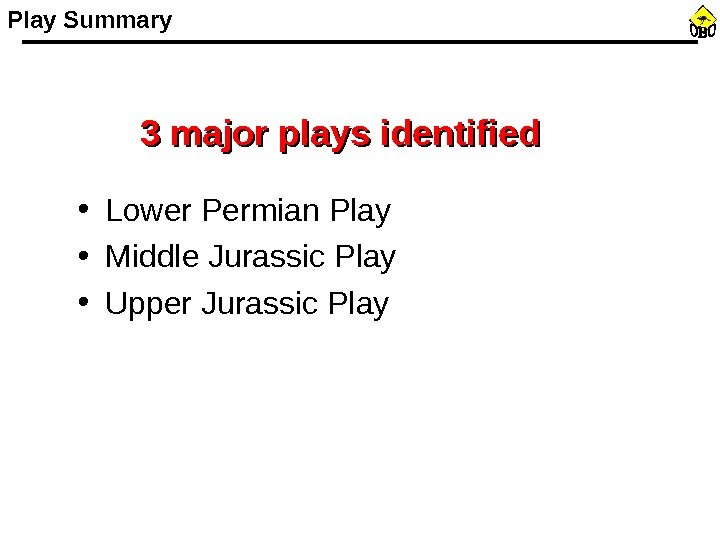 • Lower Permian Play • Middle Jurassic Play • Upper Jurassic Play Summary 3 major