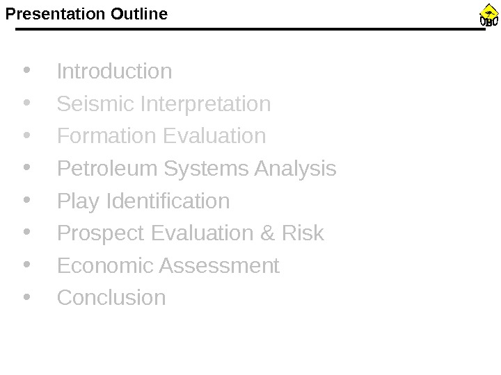 • Introduction • Seismic Interpretation • Formation Evaluation • Petroleum Systems Analysis • Play Identification