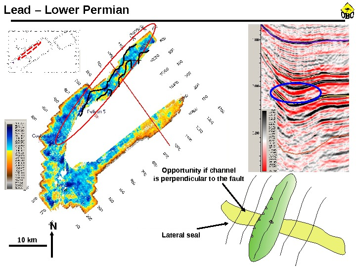 Opportunity if channel is perpendicular to the fault NN Lateral seal 10 km. Lead – Lower