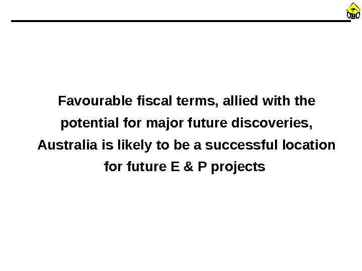 Favourable fiscal terms, allied with the potential for major future discoveries,  Australia is likely to