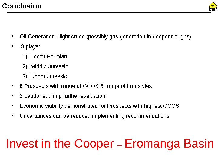 Conclusion • Oil Generation - light crude (possibly gas generation in deeper troughs) •  3