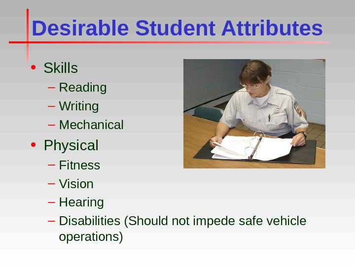 Desirable Student Attributes • Skills – Reading – Writing – Mechanical • Physical – Fitness –
