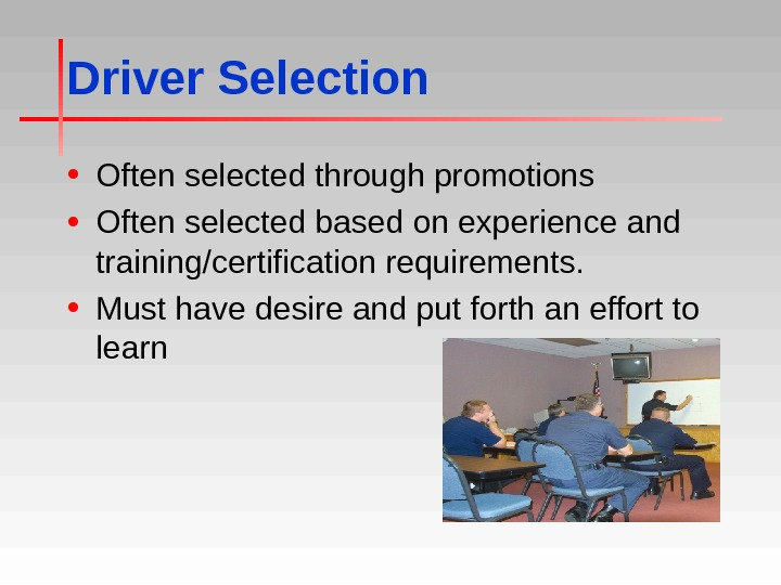 Driver Selection • Often selected through promotions • Often selected based on experience and training/certification requirements.