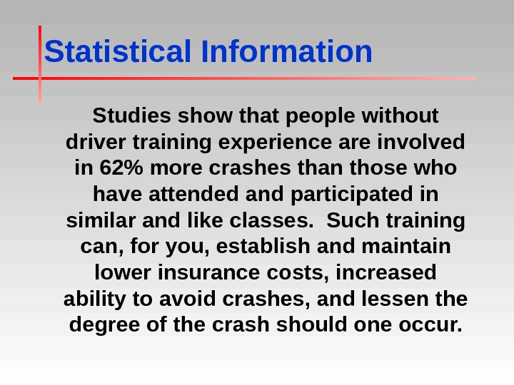 Statistical Information Studies show that people without driver training experience are involved in 62 more crashes