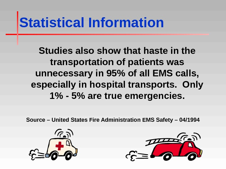 Statistical Information Studies also show that haste in the transportation of patients was unnecessary in 95