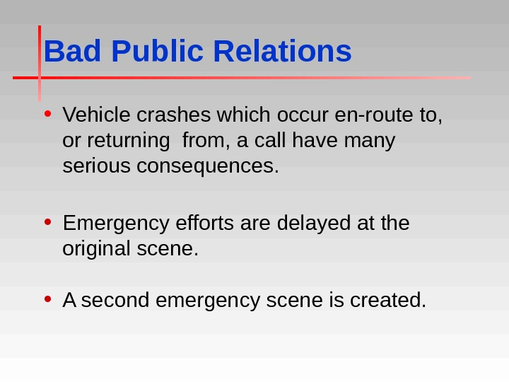 Bad Public Relations • Vehicle crashes which occur en-route to,  or returning from, a call