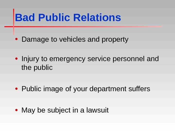 Bad Public Relations • Damage to vehicles and property • Injury to emergency service personnel and