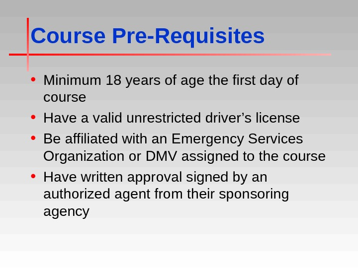 Course Pre-Requisites • Minimum 18 years of age the first day of course • Have a