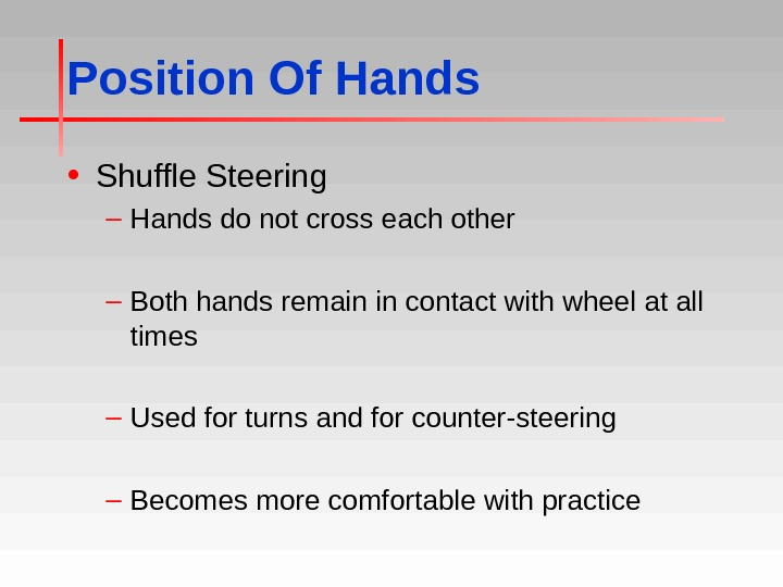 Position Of Hands • Shuffle Steering – Hands do not cross each other – Both hands