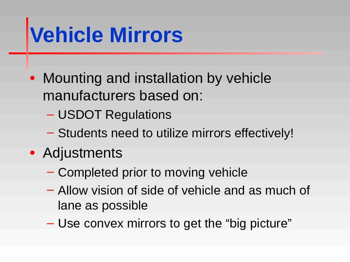 Vehicle Mirrors • Mounting and installation by vehicle manufacturers based on: – USDOT Regulations – Students