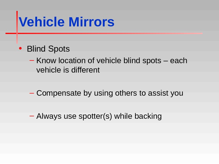 Vehicle Mirrors • Blind Spots – Know location of vehicle blind spots – each vehicle is