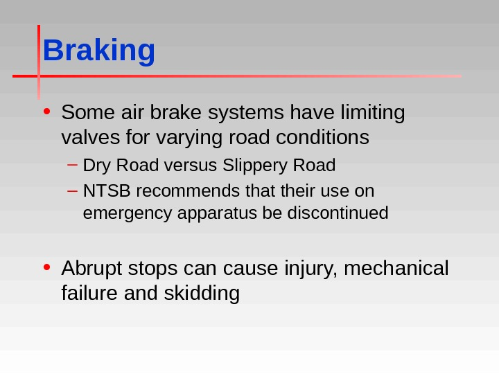Braking • Some air brake systems have limiting valves for varying road conditions – Dry Road