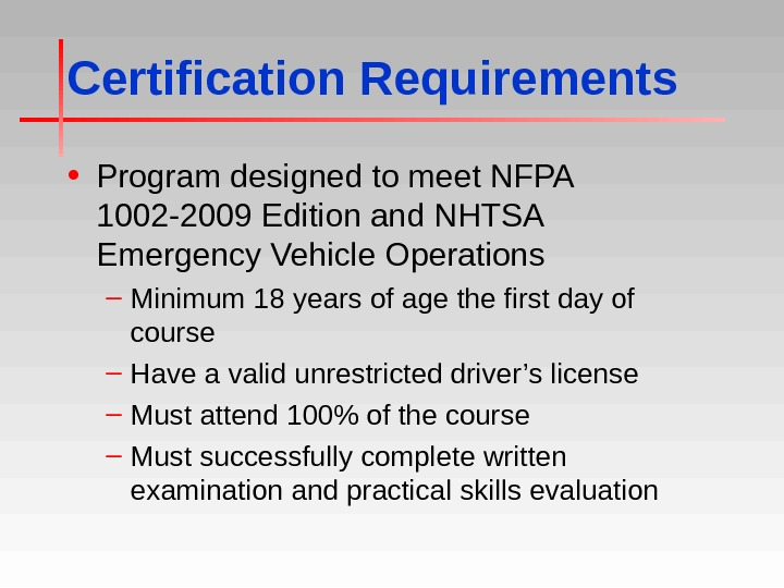 Certification Requirements • Program designed to meet NFPA 1002 -2009 Edition and NHTSA Emergency Vehicle Operations